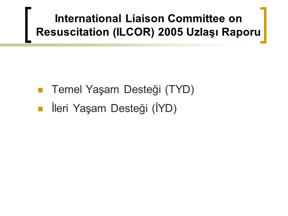 International Liaison Committee on Resuscitation (ILCOR) 2005 Uzlaşı Raporu
