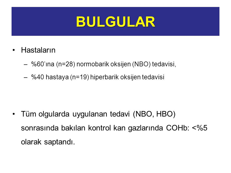 BULGULAR Hastaların. %60'ına (n=28) normobarik oksijen (NBO) tedavisi, %40 hastaya (n=19) hiperbarik oksijen tedavisi.