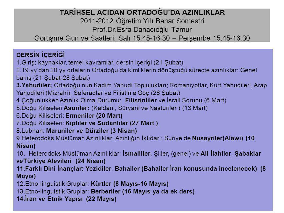 TARİHSEL AÇIDAN ORTADOĞU'DA AZINLIKLAR 2011-2012 Öğretim Yılı Bahar Sömestri Prof.Dr.Esra Danacıoğlu Tamur Görüşme Gün ve Saatleri: Salı 15.45-16.30 – Perşembe 15.45-16.30