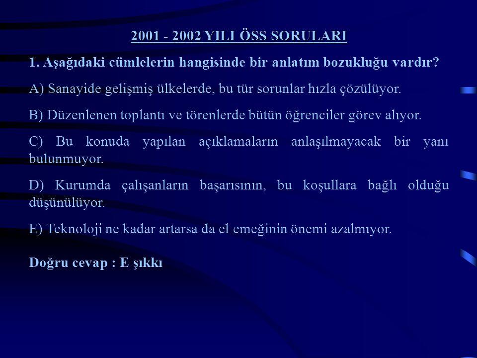 2001 - 2002 YILI ÖSS SORULARI 1. Aşağıdaki cümlelerin hangisinde bir anlatım bozukluğu vardır