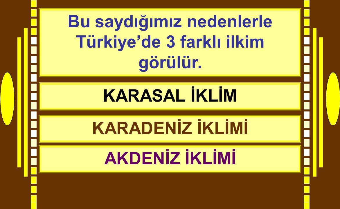 Bu saydığımız nedenlerle Türkiye'de 3 farklı ilkim görülür.