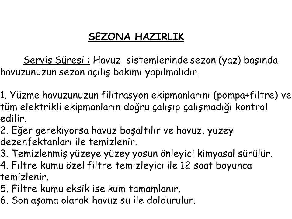 SEZONA HAZIRLIK Servis Süresi : Havuz sistemlerinde sezon (yaz) başında havuzunuzun sezon açılış bakımı yapılmalıdır.