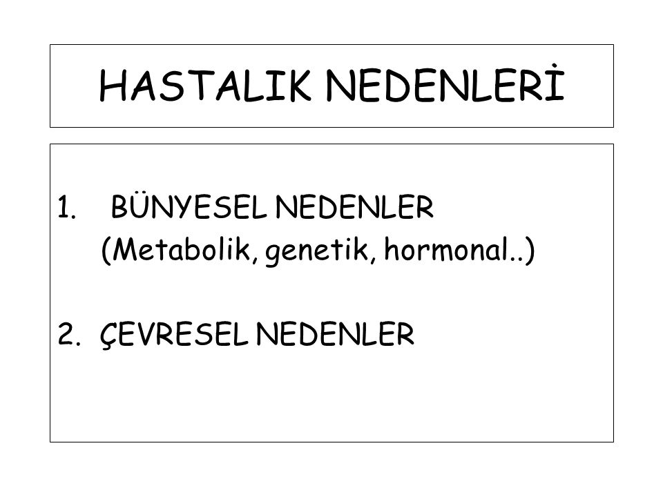HASTALIK NEDENLERİ BÜNYESEL NEDENLER (Metabolik, genetik, hormonal..)