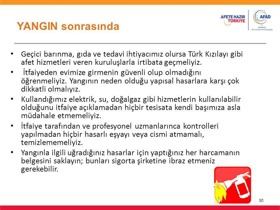 YANGIN sonrasında Geçici barınma, gıda ve tedavi ihtiyacımız olursa Türk Kızılayı gibi afet hizmetleri veren kuruluşlarla irtibata geçmeliyiz.