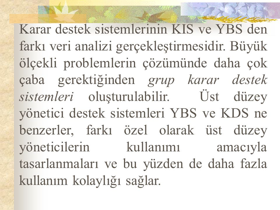 Karar destek sistemlerinin KIS ve YBS den farkı veri analizi gerçekleştirmesidir.