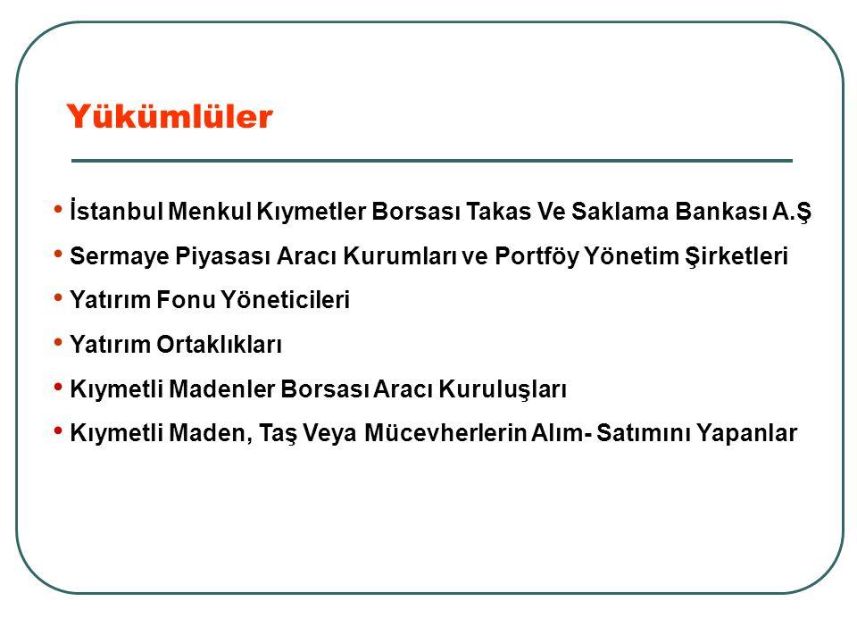 Yükümlüler İstanbul Menkul Kıymetler Borsası Takas Ve Saklama Bankası A.Ş. Sermaye Piyasası Aracı Kurumları ve Portföy Yönetim Şirketleri.