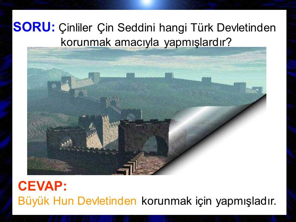 SORU: Çinliler Çin Seddini hangi Türk Devletinden