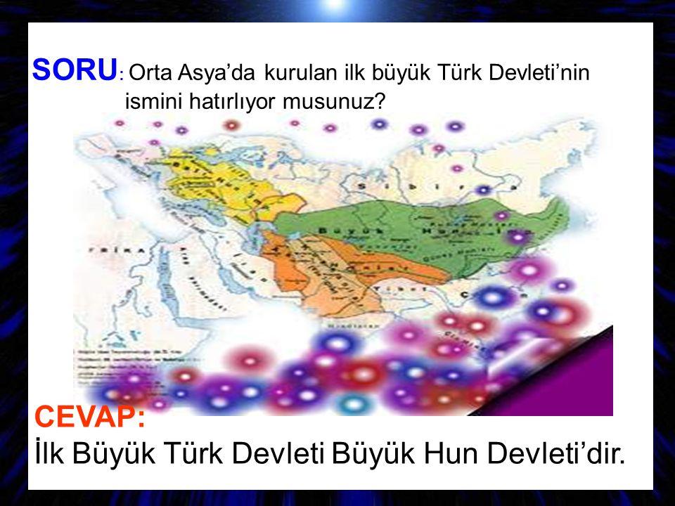 SORU: Orta Asya'da kurulan ilk büyük Türk Devleti'nin