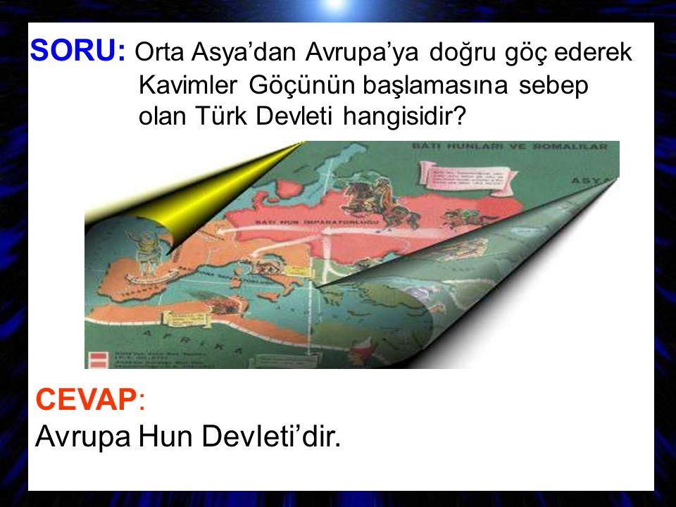 SORU: Orta Asya'dan Avrupa'ya doğru göç ederek