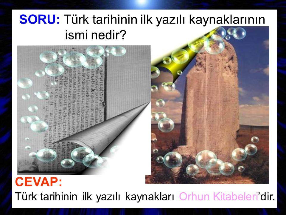 SORU: Türk tarihinin ilk yazılı kaynaklarının ismi nedir
