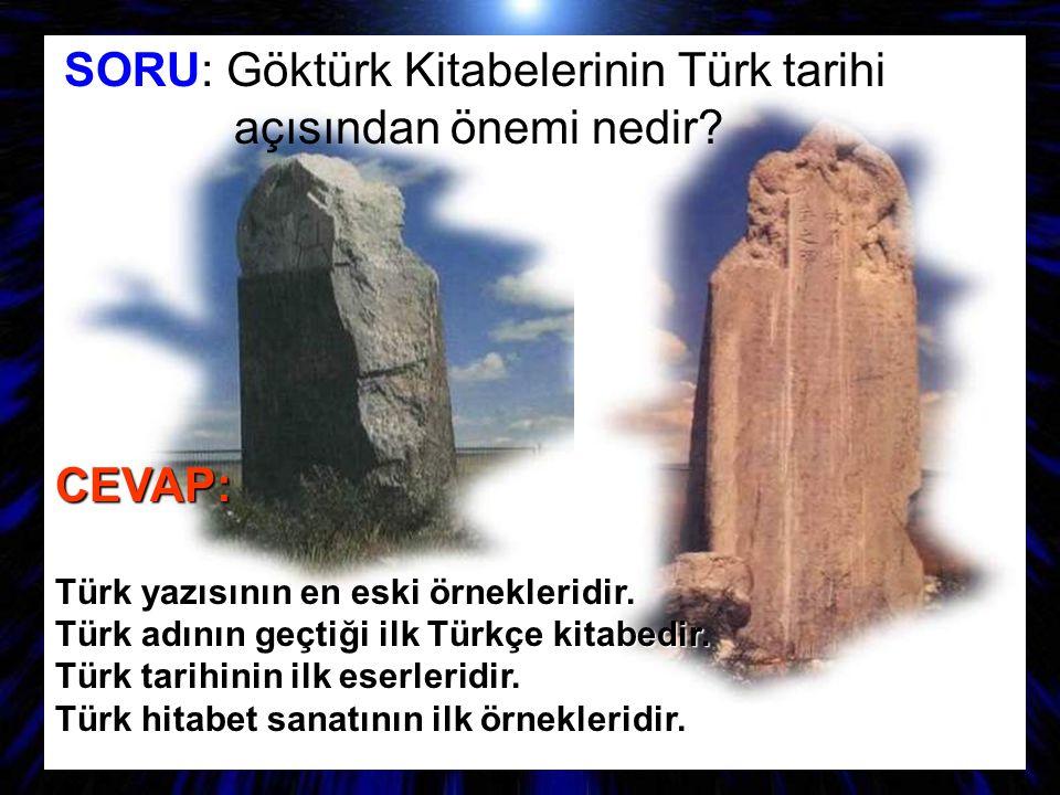 SORU: Göktürk Kitabelerinin Türk tarihi açısından önemi nedir