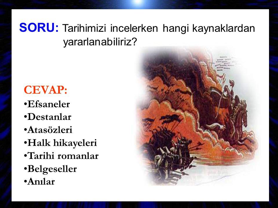 SORU: Tarihimizi incelerken hangi kaynaklardan