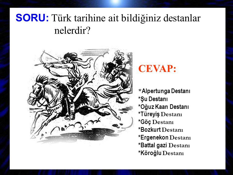 SORU: Türk tarihine ait bildiğiniz destanlar nelerdir
