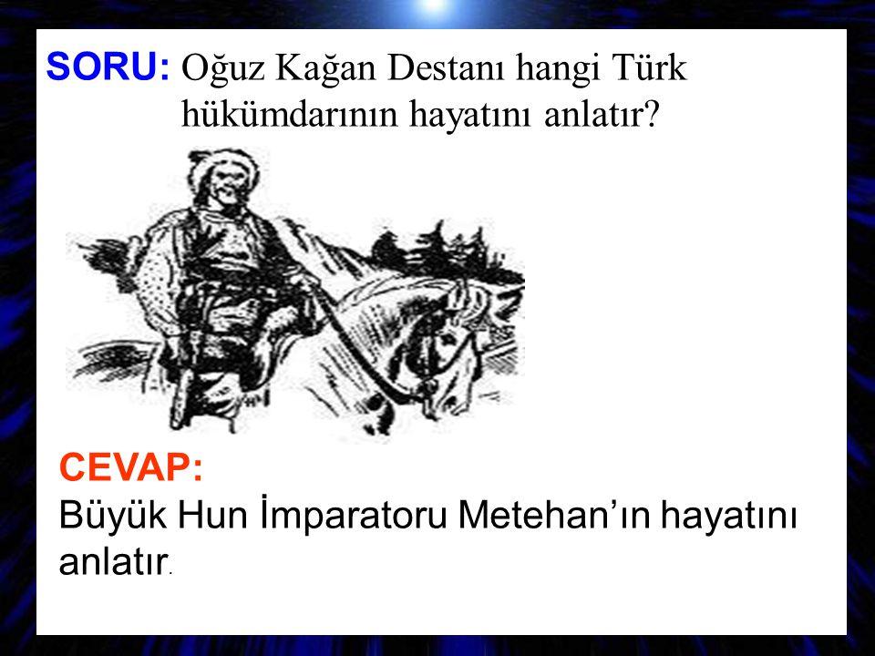 SORU: Oğuz Kağan Destanı hangi Türk