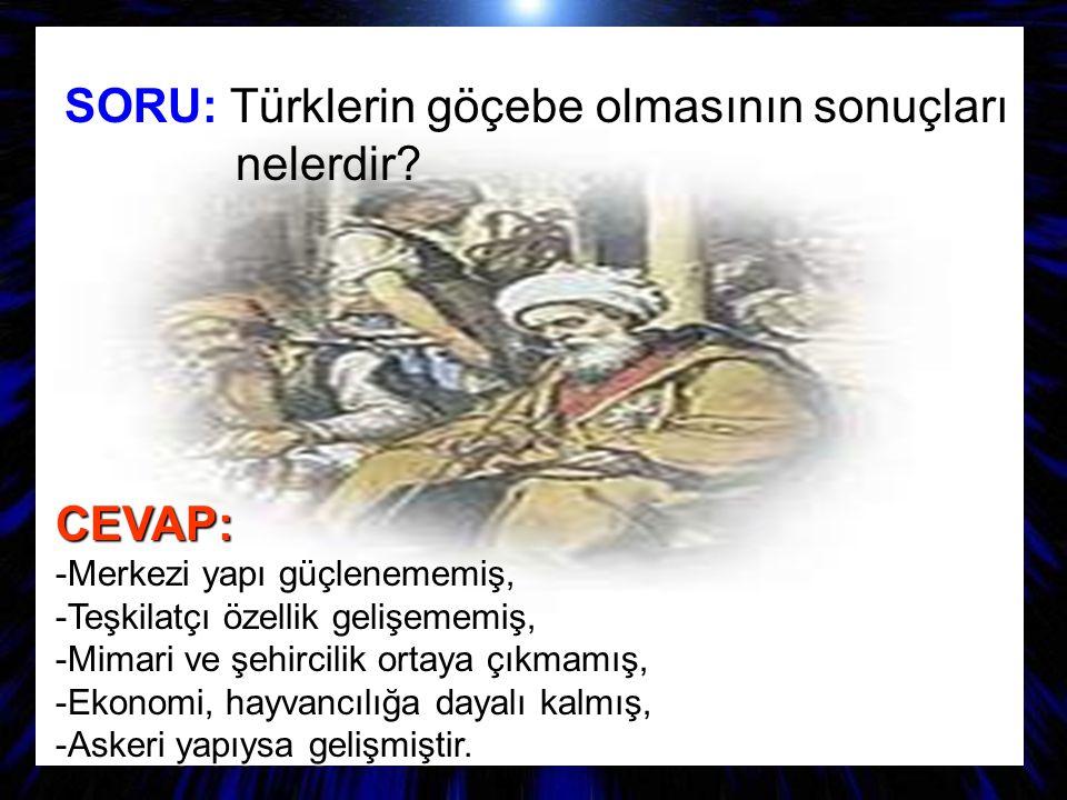 SORU: Türklerin göçebe olmasının sonuçları nelerdir