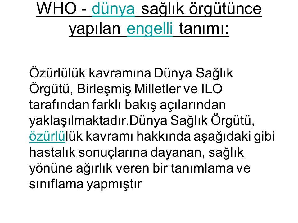 WHO - dünya sağlık örgütünce yapılan engelli tanımı:
