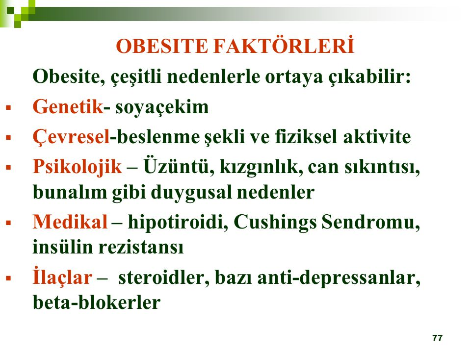 OBESITE FAKTÖRLERİ Obesite, çeşitli nedenlerle ortaya çıkabilir: Genetik- soyaçekim. Çevresel-beslenme şekli ve fiziksel aktivite.