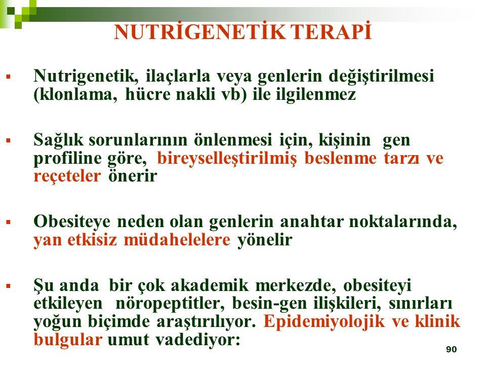 NUTRİGENETİK TERAPİ Nutrigenetik, ilaçlarla veya genlerin değiştirilmesi (klonlama, hücre nakli vb) ile ilgilenmez.
