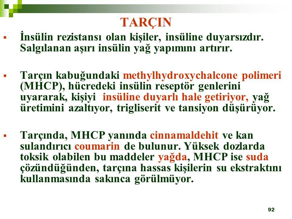 TARÇIN İnsülin rezistansı olan kişiler, insüline duyarsızdır. Salgılanan aşırı insülin yağ yapımını artırır.
