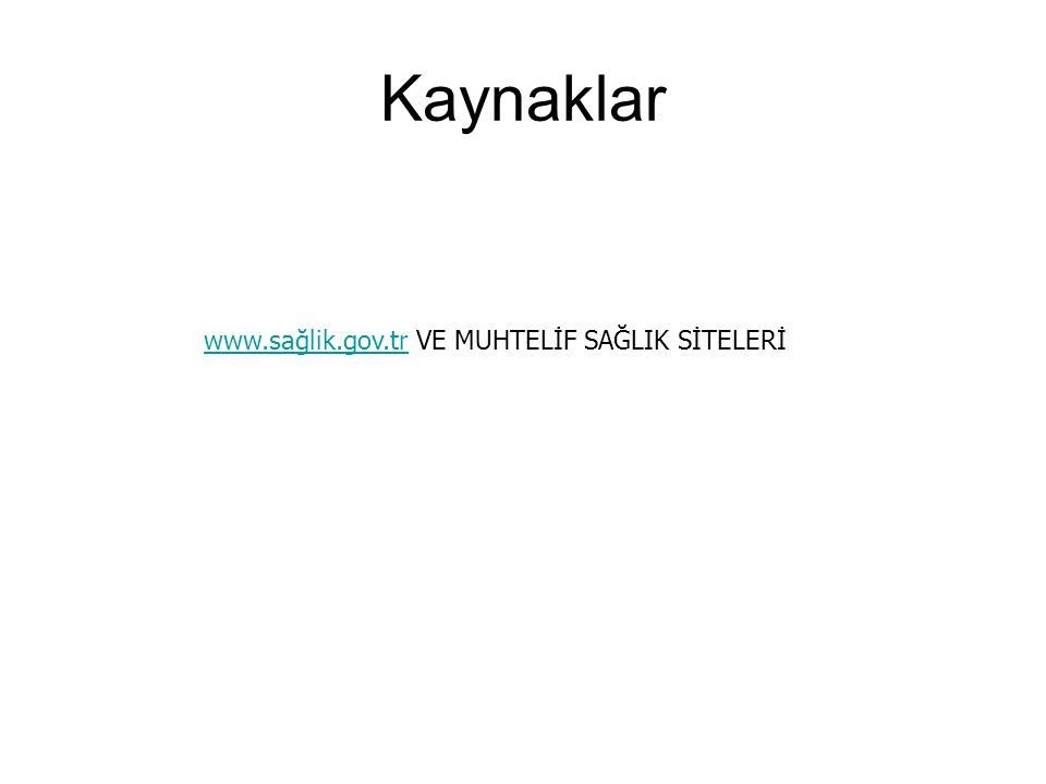 Kaynaklar www.sağlik.gov.tr VE MUHTELİF SAĞLIK SİTELERİ