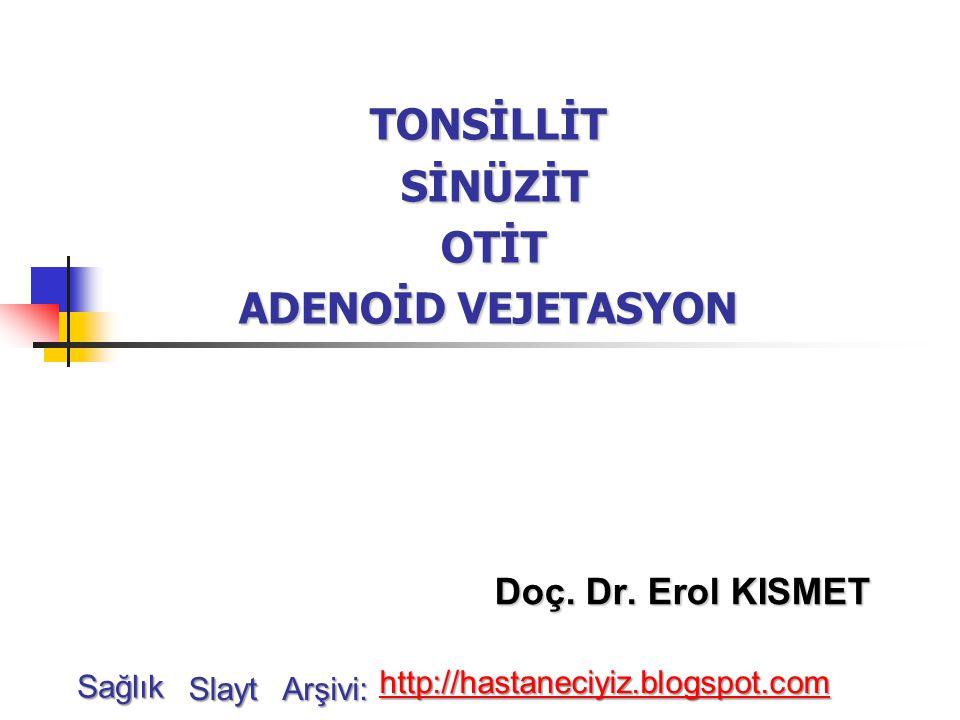 TONSİLLİT SİNÜZİT OTİT ADENOİD VEJETASYON