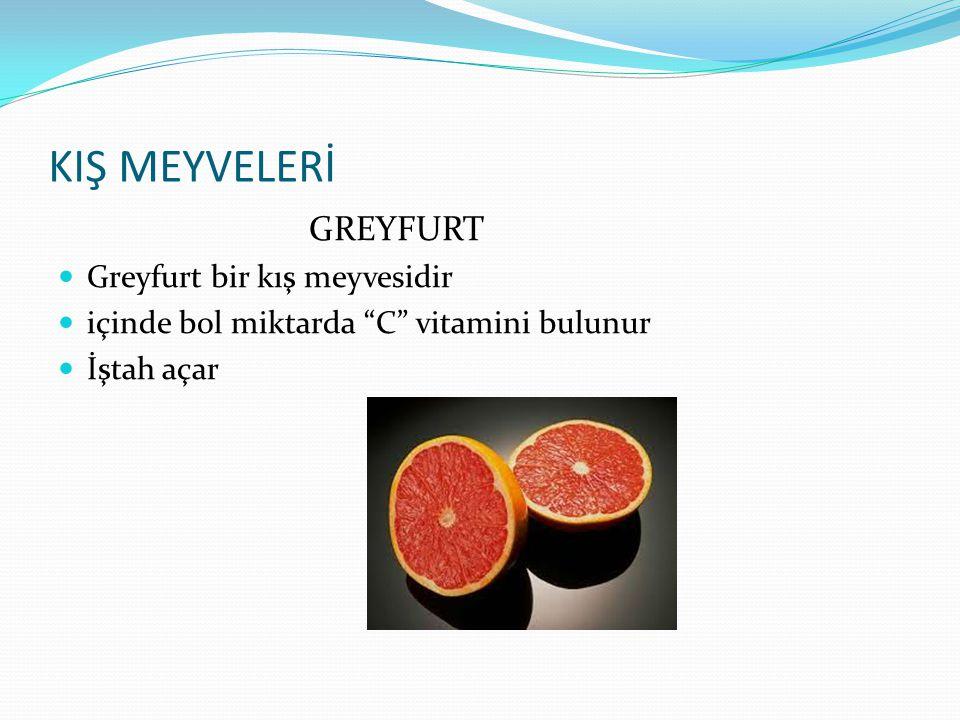 KIŞ MEYVELERİ GREYFURT Greyfurt bir kış meyvesidir