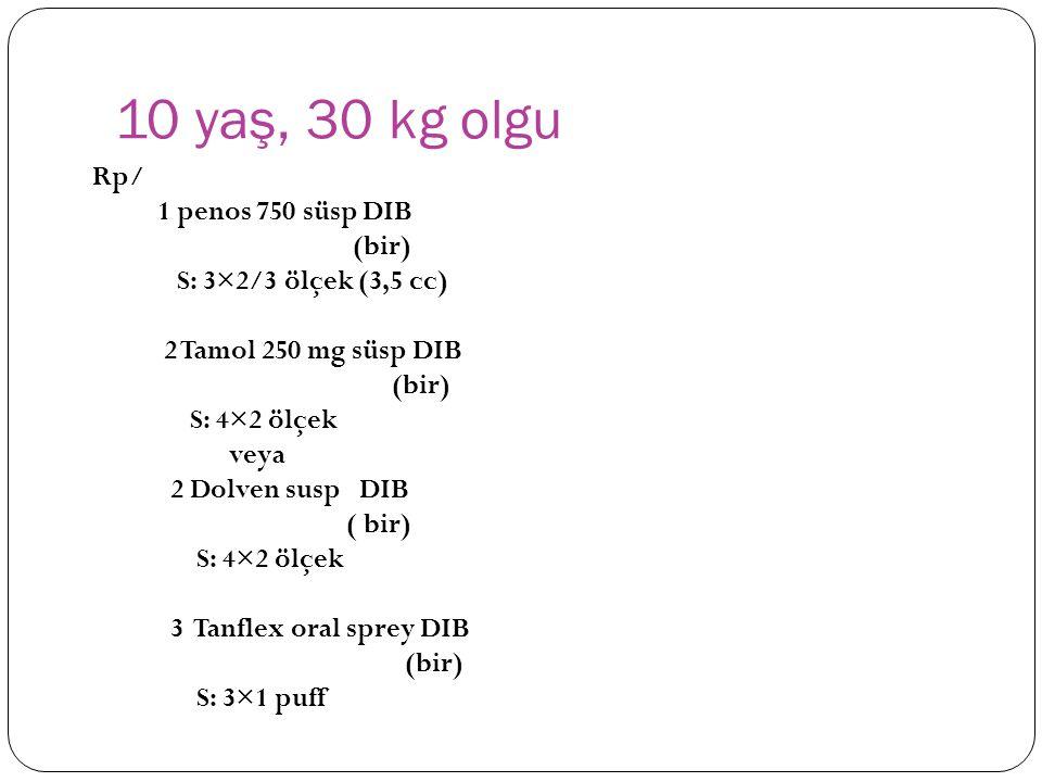 10 yaş, 30 kg olgu Rp/ 1 penos 750 süsp DIB (bir)