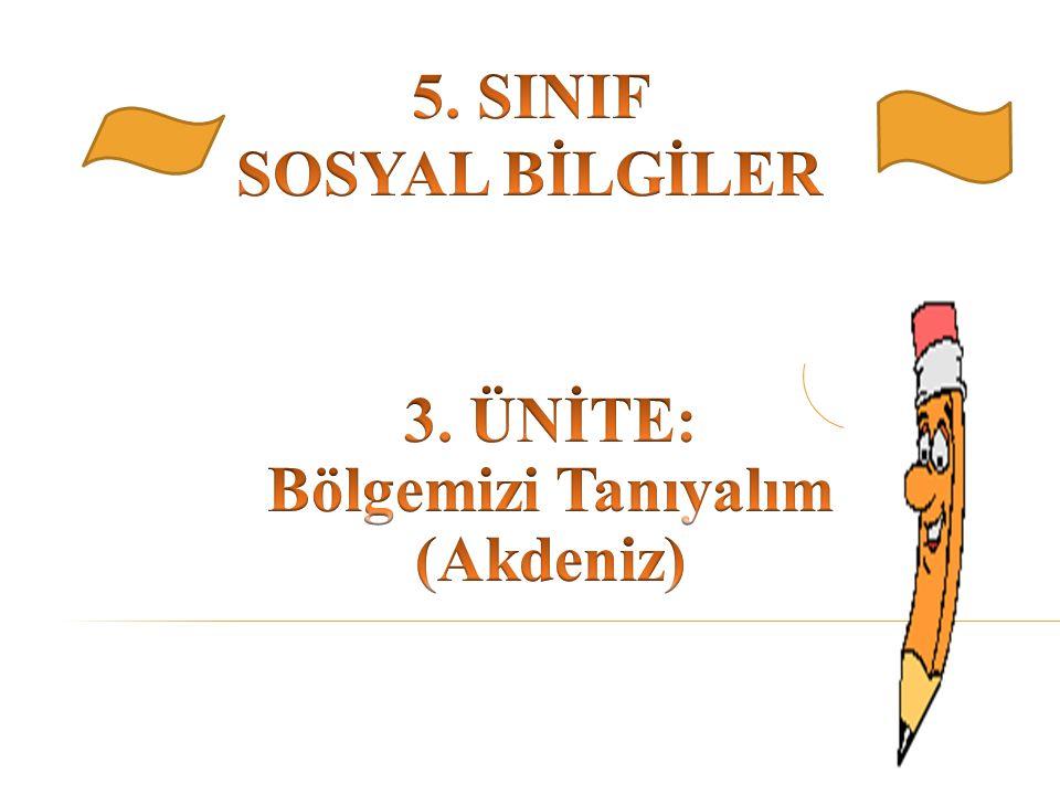 5. SINIF SOSYAL BİLGİLER 3. ÜNİTE: Bölgemizi Tanıyalım (Akdeniz)