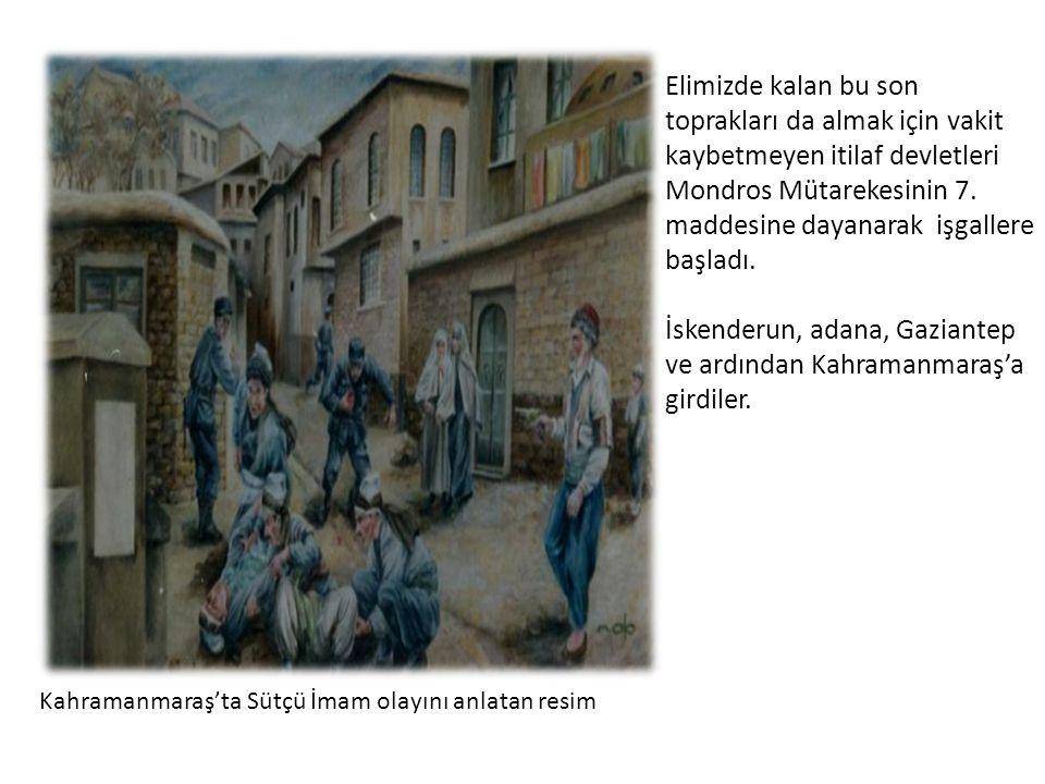 İskenderun, adana, Gaziantep ve ardından Kahramanmaraş'a girdiler.