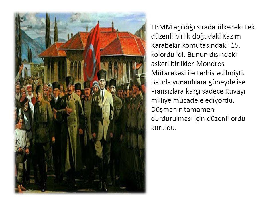 TBMM açıldığı sırada ülkedeki tek düzenli birlik doğudaki Kazım Karabekir komutasındaki 15.