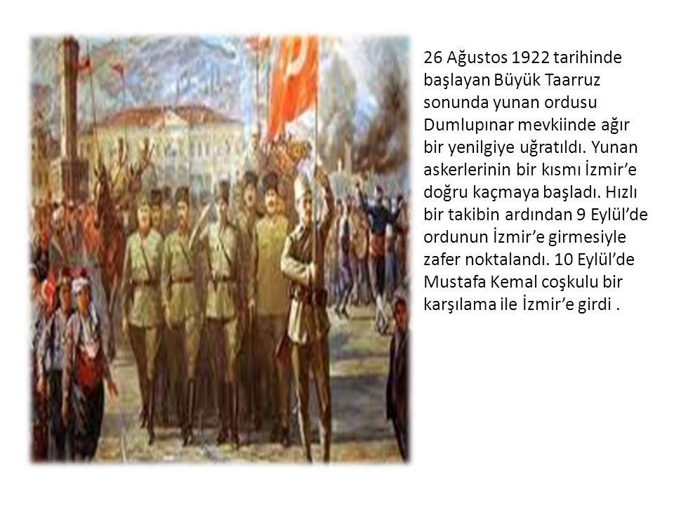 26 Ağustos 1922 tarihinde başlayan Büyük Taarruz sonunda yunan ordusu Dumlupınar mevkiinde ağır bir yenilgiye uğratıldı.