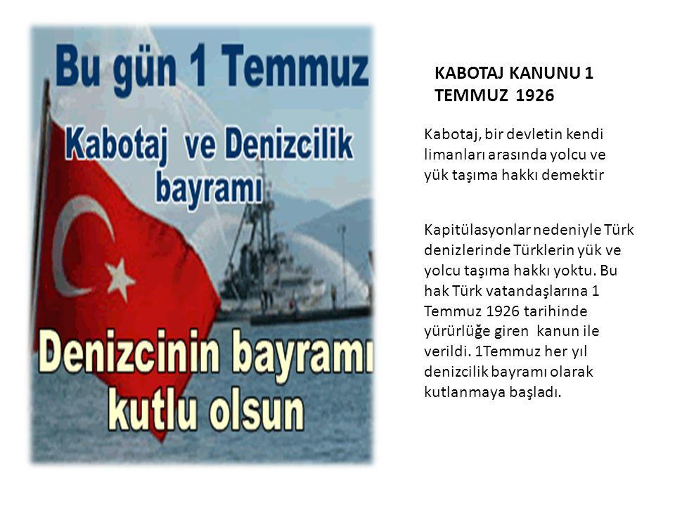 KABOTAJ KANUNU 1 TEMMUZ 1926 Kabotaj, bir devletin kendi limanları arasında yolcu ve yük taşıma hakkı demektir.