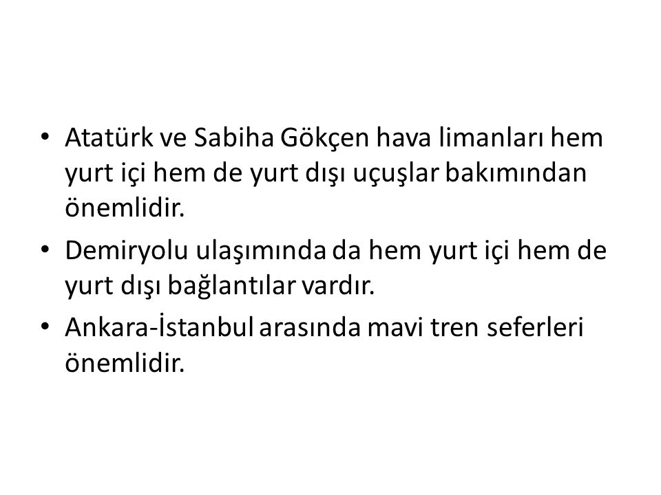 Atatürk ve Sabiha Gökçen hava limanları hem yurt içi hem de yurt dışı uçuşlar bakımından önemlidir.
