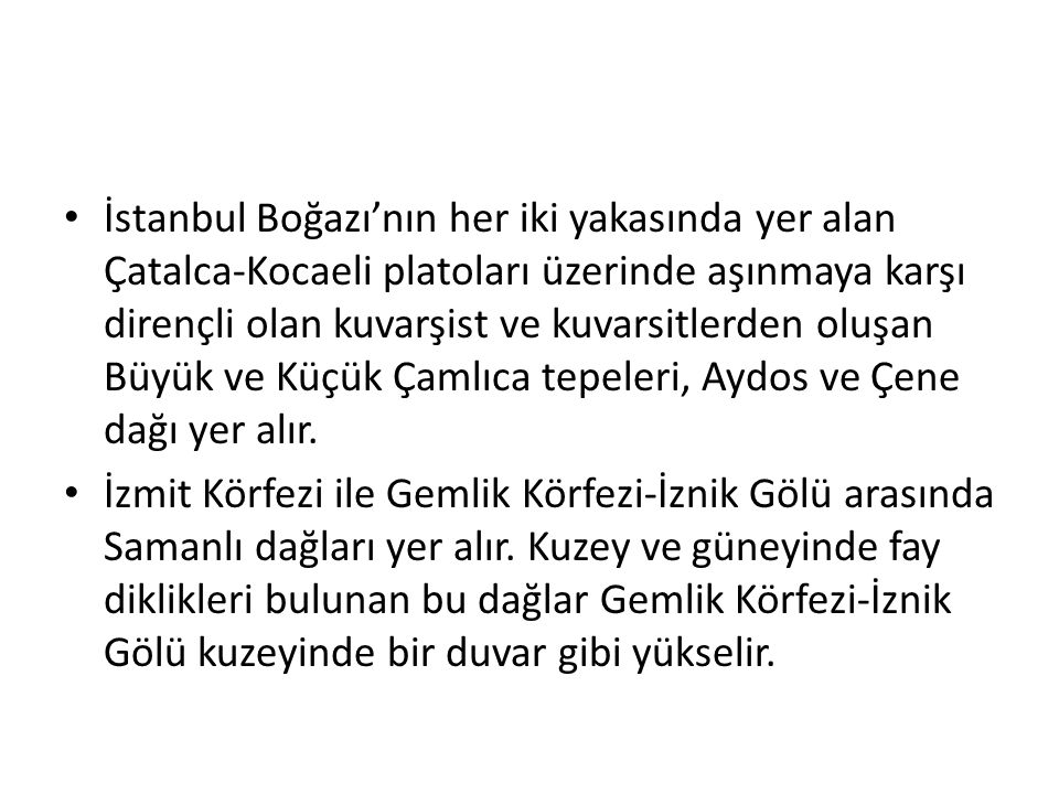 İstanbul Boğazı'nın her iki yakasında yer alan Çatalca-Kocaeli platoları üzerinde aşınmaya karşı dirençli olan kuvarşist ve kuvarsitlerden oluşan Büyük ve Küçük Çamlıca tepeleri, Aydos ve Çene dağı yer alır.