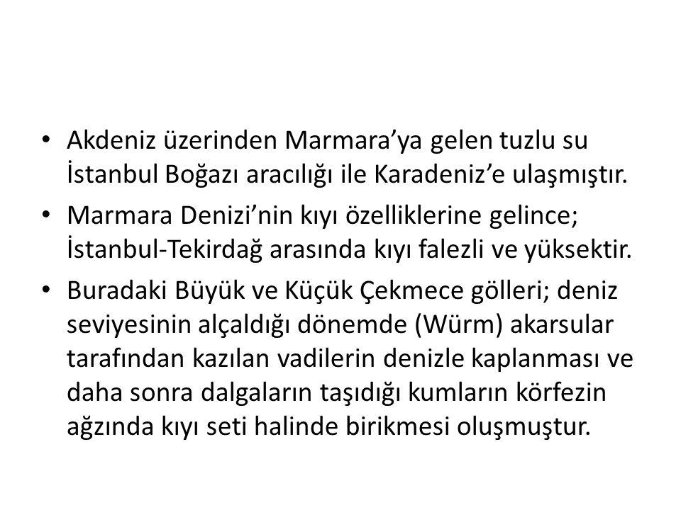 Akdeniz üzerinden Marmara'ya gelen tuzlu su İstanbul Boğazı aracılığı ile Karadeniz'e ulaşmıştır.