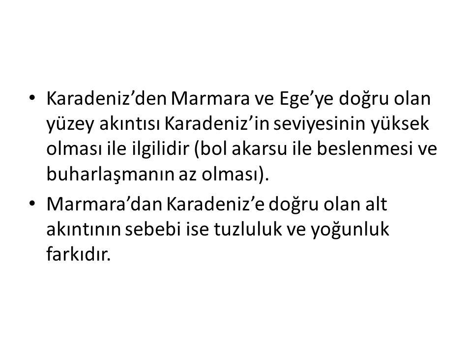 Karadeniz'den Marmara ve Ege'ye doğru olan yüzey akıntısı Karadeniz'in seviyesinin yüksek olması ile ilgilidir (bol akarsu ile beslenmesi ve buharlaşmanın az olması).