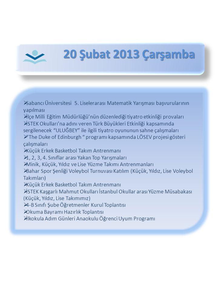 20 Şubat 2013 Çarşamba Sabancı Üniversitesi 5. Liselerarası Matematik Yarışması başvurularının yapılması.