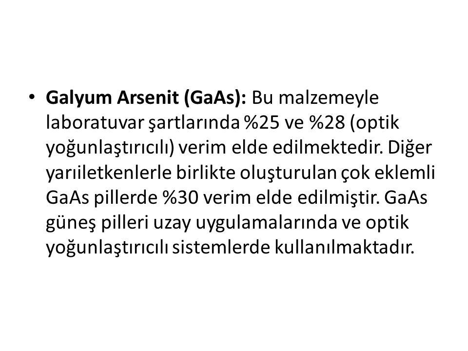 Galyum Arsenit (GaAs): Bu malzemeyle laboratuvar şartlarında %25 ve %28 (optik yoğunlaştırıcılı) verim elde edilmektedir.