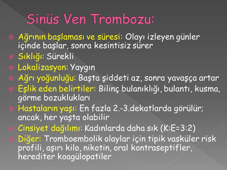 Sinüs Ven Trombozu: Ağrının başlaması ve süresi: Olayı izleyen günler içinde başlar, sonra kesintisiz sürer.