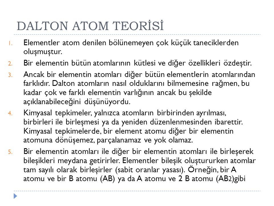 DALTON ATOM TEORİSİ Elementler atom denilen bölünemeyen çok küçük taneciklerden oluşmuştur.