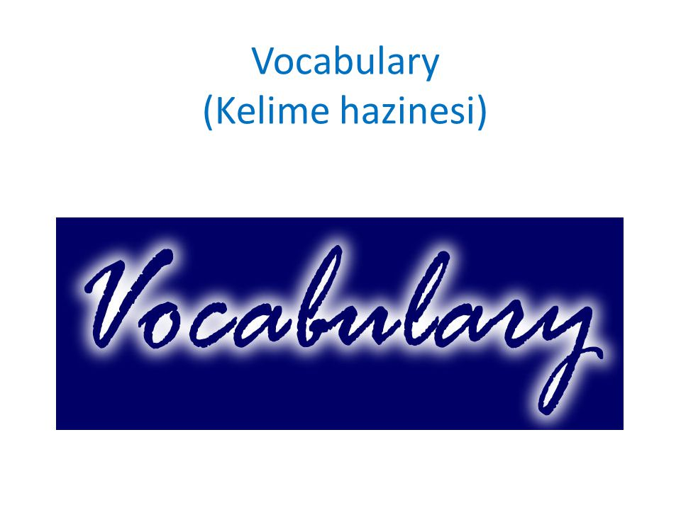 Vocabulary (Kelime hazinesi)