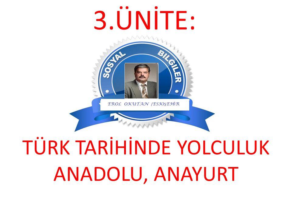 TÜRK TARİHİNDE YOLCULUK ANADOLU, ANAYURT