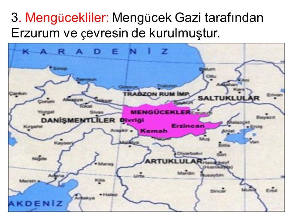 3. Mengücekliler: Mengücek Gazi tarafından Erzurum ve çevresin de kurulmuştur.