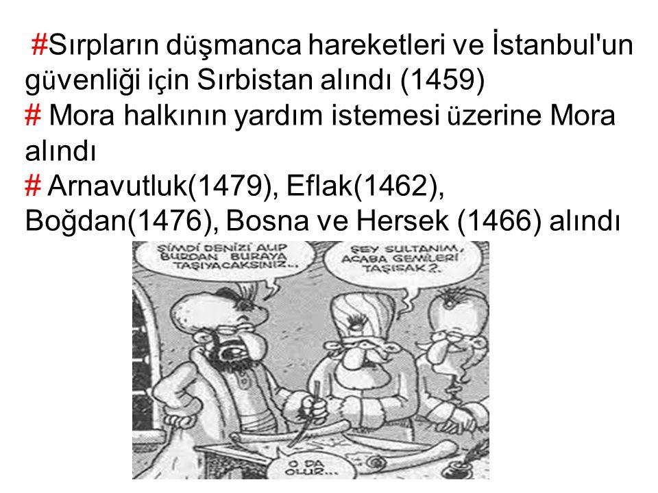 #Sırpların düşmanca hareketleri ve İstanbul un güvenliği için Sırbistan alındı (1459)