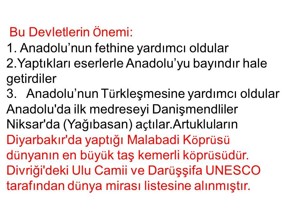 Bu Devletlerin Önemi: 1. Anadolu'nun fethine yardımcı oldular. 2.Yaptıkları eserlerle Anadolu'yu bayındır hale getirdiler.