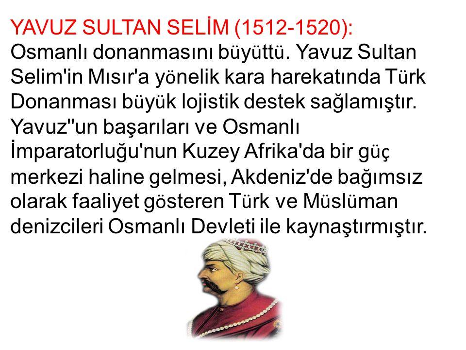 YAVUZ SULTAN SELİM (1512-1520):