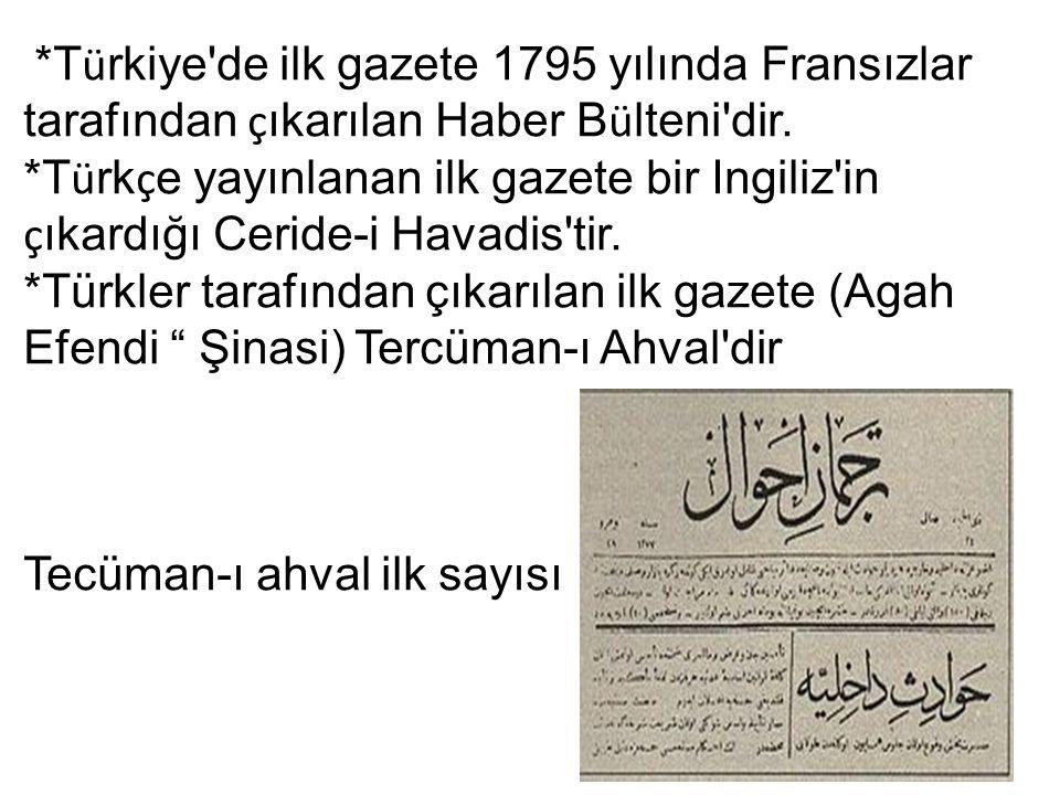*Türkiye de ilk gazete 1795 yılında Fransızlar tarafından çıkarılan Haber Bülteni dir.