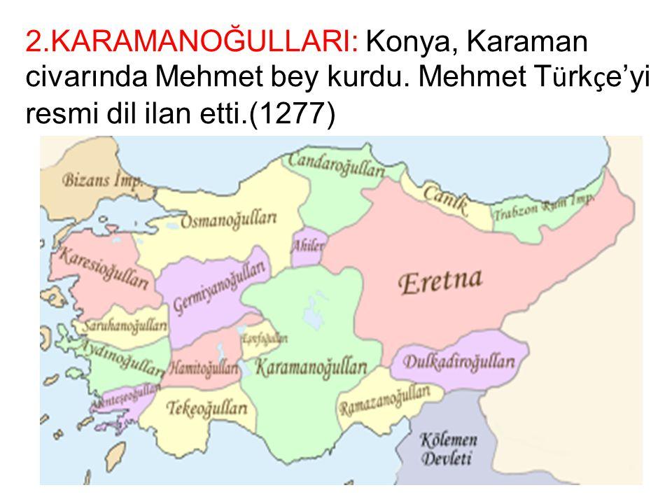 2. KARAMANOĞULLARI: Konya, Karaman civarında Mehmet bey kurdu