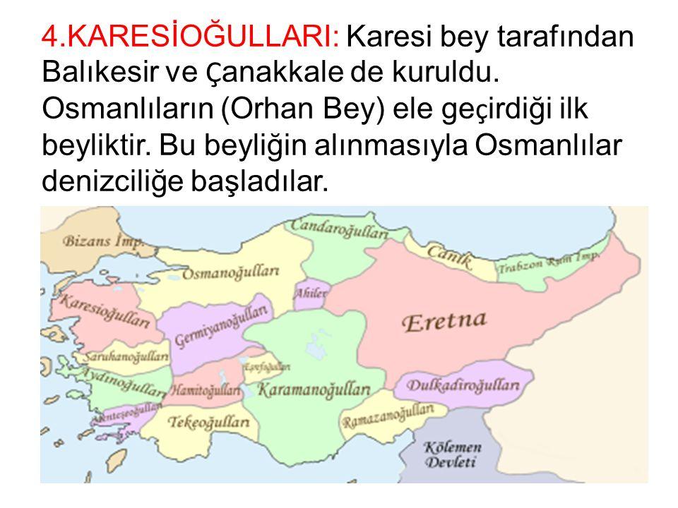 4.KARESİOĞULLARI: Karesi bey tarafından Balıkesir ve Çanakkale de kuruldu.