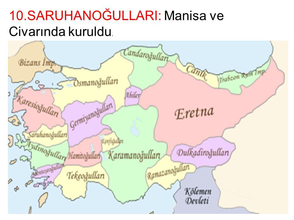 10.SARUHANOĞULLARI: Manisa ve Civarında kuruldu.
